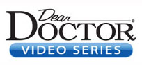 Dear Doctor Video Series