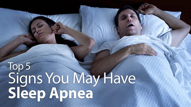Top 5 Signs You May Have Sleep Apnea.