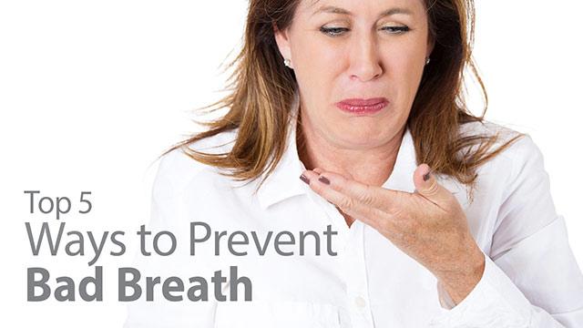 Top 5 Ways to Prevent Bad Breath.